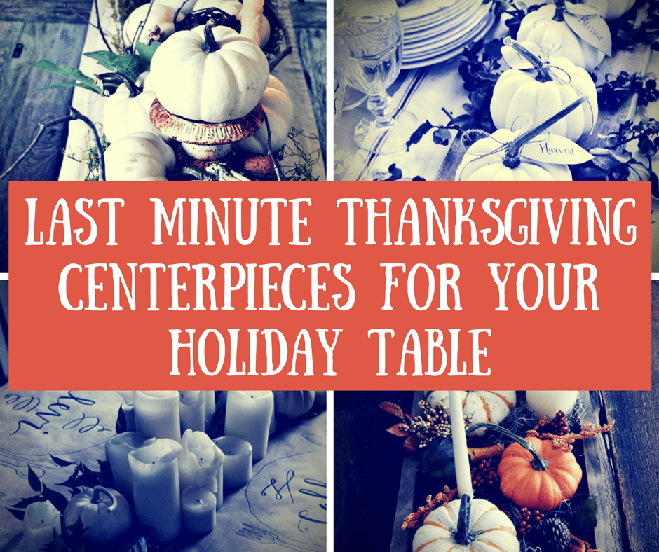Last Minute Thanksgiving Centerpieces for Your Holiday Table