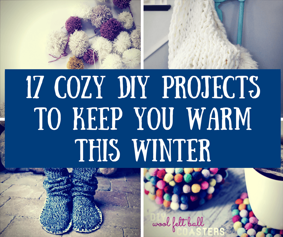 17 Cozy DIY Projects to Keep You Warm This Winter