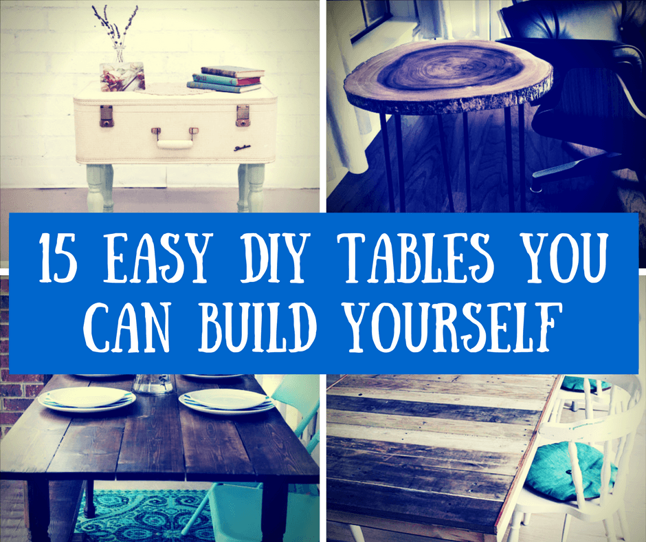 11 Easy DIY Tables You Can Build Yourself