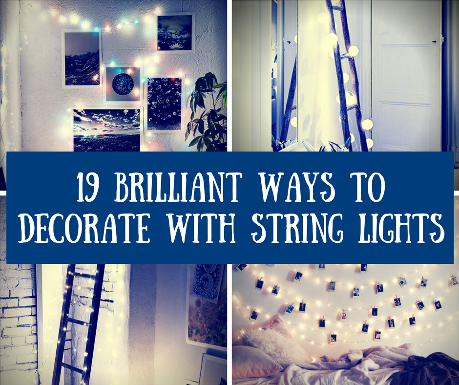 19 Brilliant Ways to Decorate With String Lights