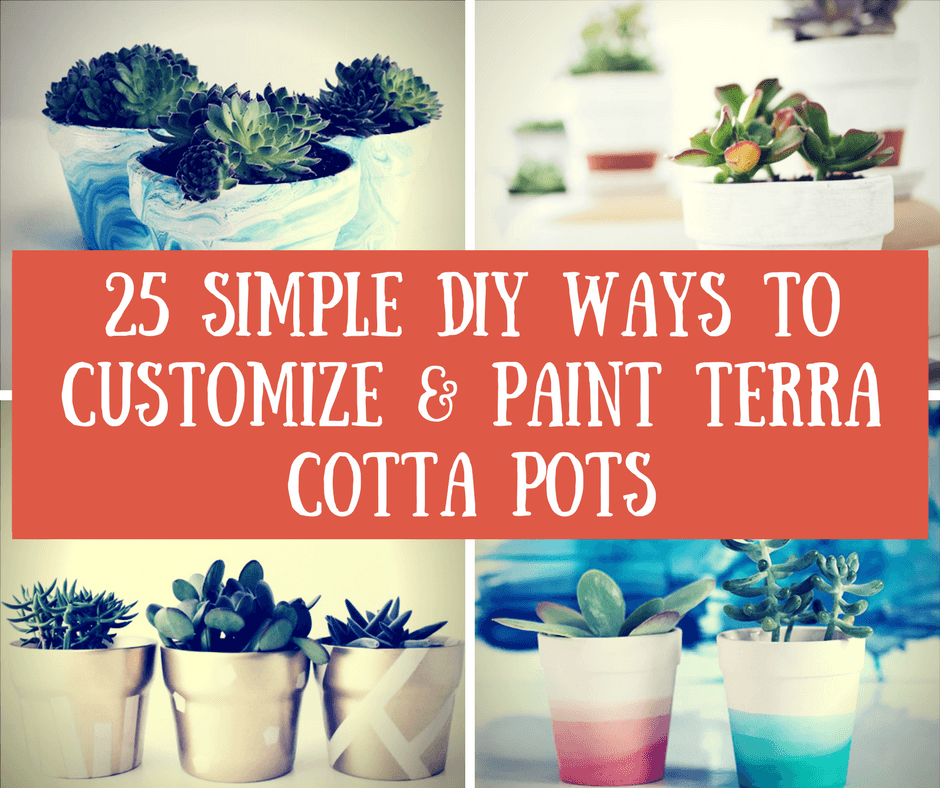 25 Simple DIY Ways To Customize & Paint Terra Cotta Pots
