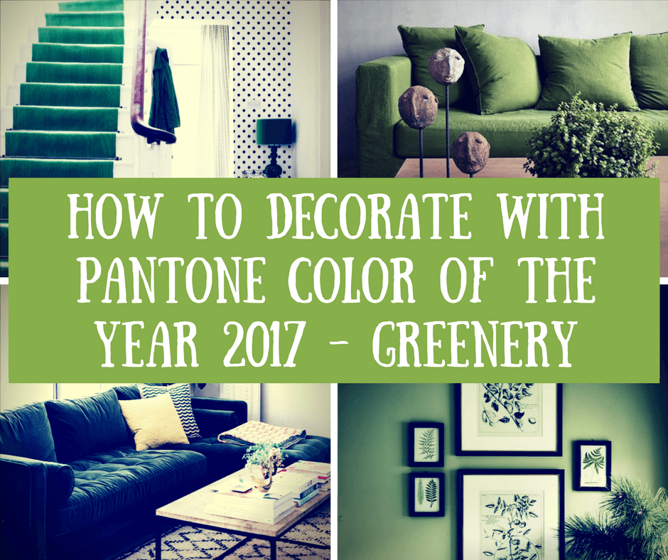 How to Decorate with Pantone Color of the Year 2017 – Greenery