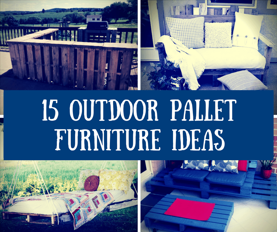 15 Outdoor Pallet Furniture Ideas
