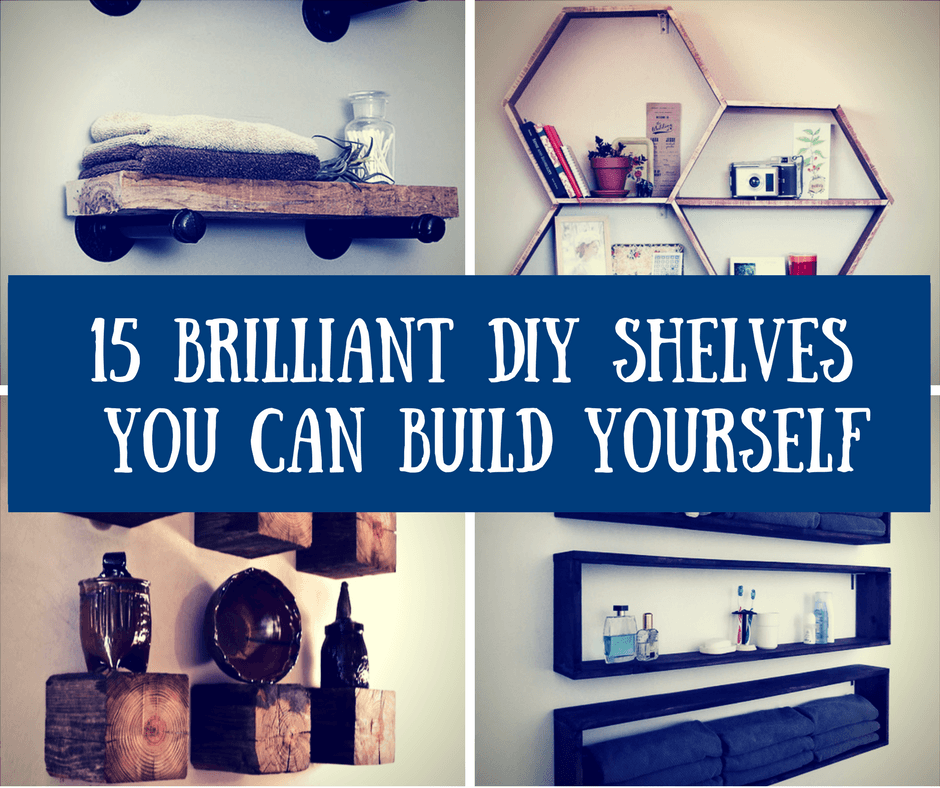15 Brilliant DIY Shelves You Can Build Yourself